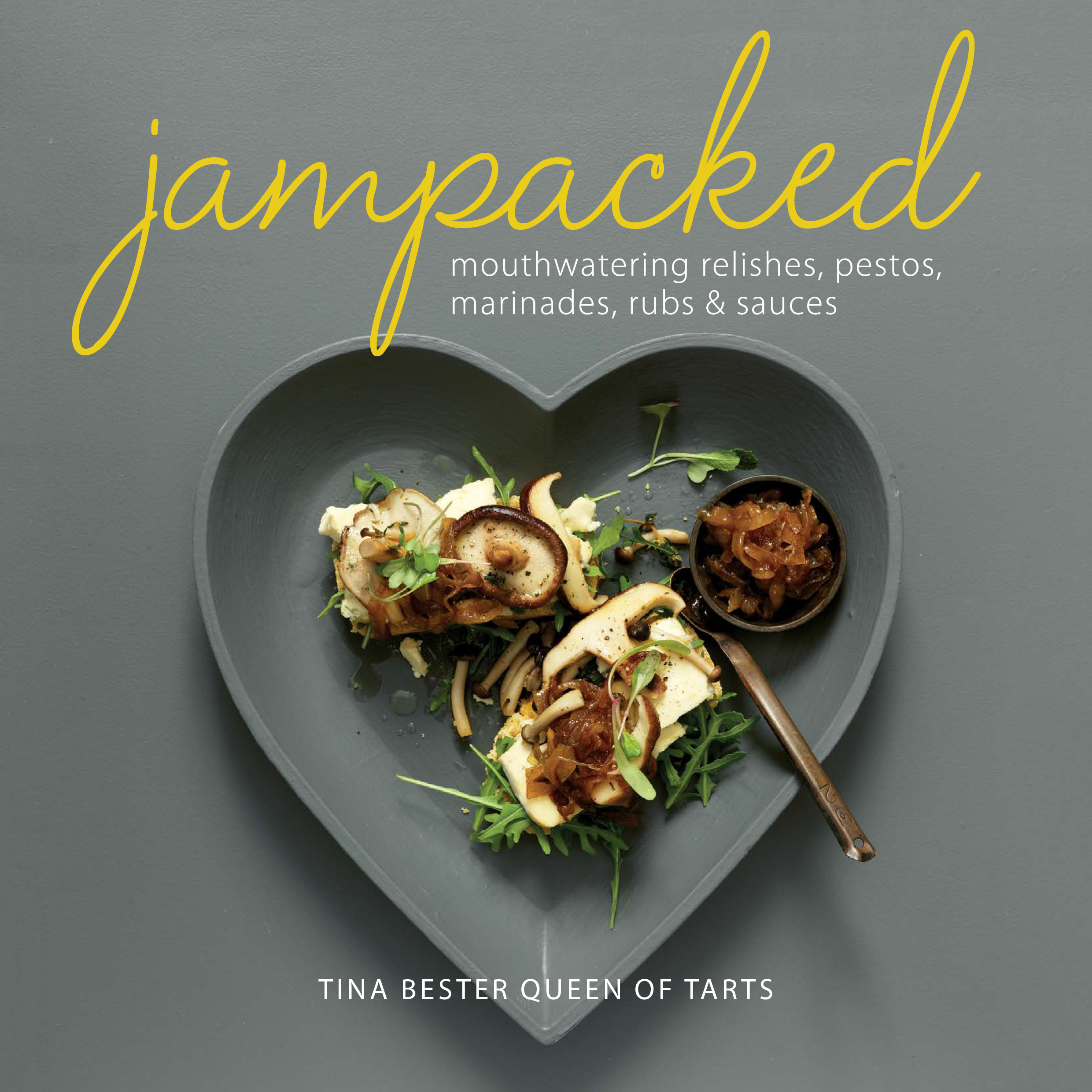 Jampacked – Mouthwatering Relishes, Pestos, Marinades, Rubs & Sauces